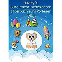 Flovely´s Gute-Nacht-Geschichten Bilderbuch zum Vorlesen (HD): Das illustrierte Kinderbuch als Einschlafhilfe für Kleinkinder (German Edition)