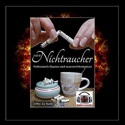 100 % Nichtraucher: Professionelle Hypnose nach neuesten Erkenntnissen (Neueste Cd)