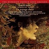 Gabriel Fauré The Complete Songs 2 ~ Un paysage choisi / Smith · McGreevy · Lott · Doufexis · Ainsley · Fouchécourt · Maltman · Varcoe · G. Johnson