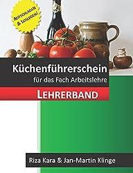 Der Küchenführerschein: für das Fach Arbeitslehre (Lehrerband) (Arbeitslehre unterrichten, Band 3)