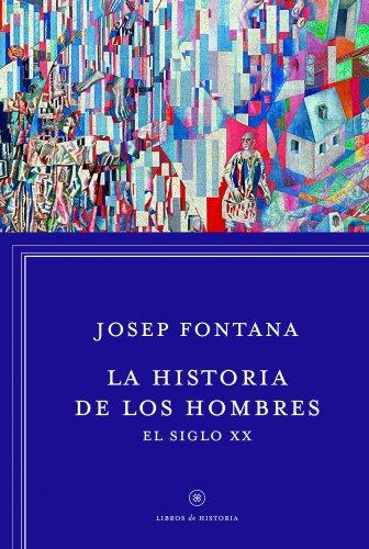 La historia de los hombres: el siglo XX (Libros de Historia) por Josep Fontana Lázaro