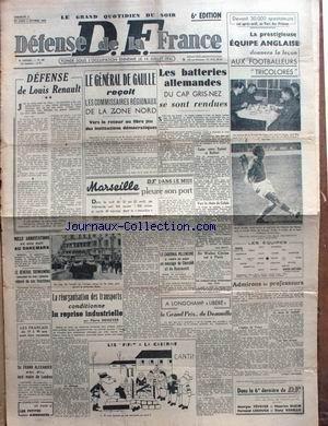 DEFENSE DE LA FRANCE [No 85] du 01/10/1944 - DEFENSE DE LOUIS RENAULT - DE GAULLE RECOIT LES COMMISSAIRES REGIONAUX DE LA ZONE NORD - LES BATTERIES ALLEMANDES DU CAP GRIS-NEZ SE SONT RENDUES - FOOT - EQUIPE ANGLAISE ET TRICOLORES - PIERRE DENOYER - LES TRANSPORTS - SIR FRANK ALEXANDER ELU A LNODRES.
