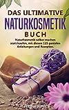 Naturkosmetik -Das ultimative Buch: Naturkosmetik selber machen statt kaufen, mit diesen 115 genialen Anleitungen und Rezepten. (Body and Mind, Band 3) - Felina Junk