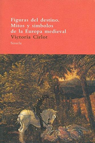 Figuras del destino. Mitos y símbolos de la Europa medieval (El Árbol del Paraíso) por Victoria Cirlot