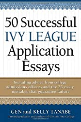 50 Successful Ivy League Application Essays: Includes Advice from College Admissions Officers and the 25 Essay Mistakes That Guarantee Failure