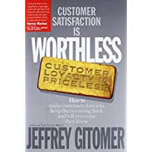 Customer Satisfaction Is Worthless, Customer Loyalty Is Priceless: How to Make Customers Love You, Keep Them Coming Back and Tell Everyone They Know by Jeffery Gitomer(1998-06-12)