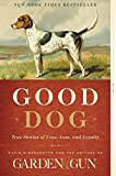 Good Dog: True Stories of Love, Loss, and Loyalty by Editors of Garden and Gun (2015-10-06)