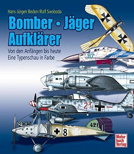 Bomber - Jäger - Aufklärer: Von den Anfängen bis heute - Eine Typenschau in Farbe