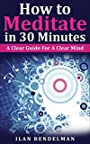 Image de How to Meditate in 30 Minutes: A Clear Guide For A Clear Mind (English Edition)