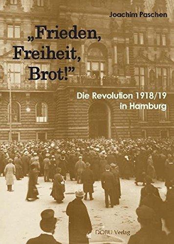 """""""Frieden, Freiheit, Brot!"""" Die Revolution 1918/19 in Hamburg"""