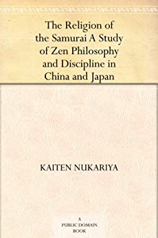 The Religion of the Samurai A Study of Zen Philosophy and Discipline in China and Japan by [Nukariya, Kaiten]