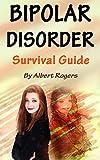 Bipolar Disorder: Survival Guide to Manage Bipolar Disorder