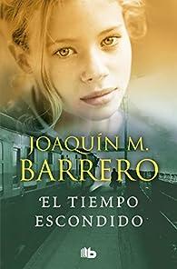 El tiempo escondido par  Joaquin M. Barrero