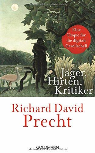 Buchseite und Rezensionen zu 'Jäger, Hirten, Kritiker: Eine Utopie für die digitale Gesellschaft' von Richard David Precht