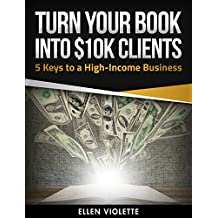 Turn Your Book into $10K Clients: 5 Keys to a High-Income Business (English Edition)
