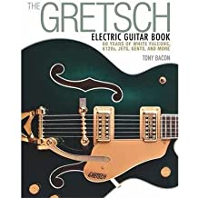 [(Gretsch Electric Guitar Book: 60 Years of White Falcons, 6120s, Jets, Gents, and More)] [Author: Tony Bacon] published on (April, 2015)