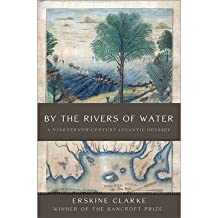 [{ By the Rivers of Water: A Nineteenth-Century Atlantic Odyssey By Clarke, Erskine ( Author ) Oct - 08- 2013 ( Hardcover ) } ]