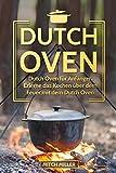 Dutch Oven: Dutch Oven für Anfänger. Erlerne das Kochen über offenem Feuer mit dem Dutch Oven Topf!