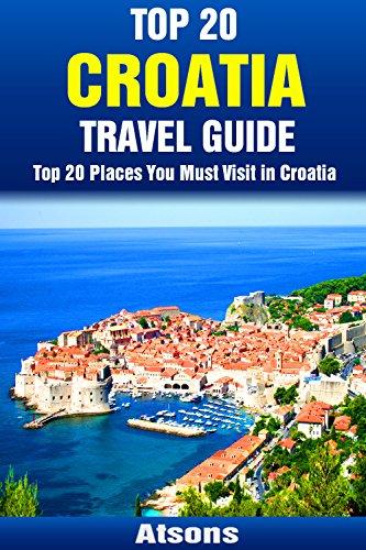 Top 20 Places to Visit in Croatia - Top 20 Croatia Travel Guide (Includes Dubrovnik, Hvar, Split, Mljet, Rovinj, Zagreb, Pula, & More) (Europe Travel Series Book 5) (English Edition)