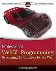 Professional WebGL Programming: Developing 3D Graphics for the Web by Andreas Anyuru (2012-05-08)