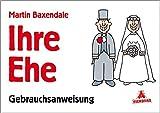 Ihre Ehe: Eine Gebrauchsanweisung - Martin Baxendale