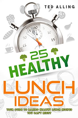 25-healthy-lunch-ideas-your-guide-to-making-healthy-lunch-recipes-you-cant-resist-english-edition