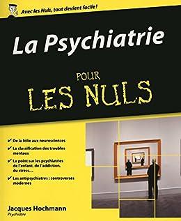 La Psychiatrie pour les Nuls par [HOCHMANN, Jacques]