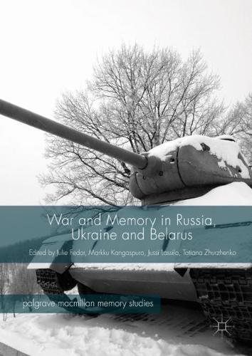 War and Memory in Russia, Ukraine and Belarus (Palgrave Macmillan Memory Studies)