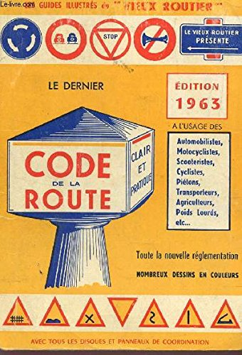 LE DERNIER CODE DE LA ROUTE - A L'USAGE DES AUTOMOBILISTES, TRANSPORTEURS, MOTOCYCLISTES, CYCLISTES...