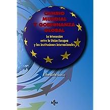 Cambio mundial y Gobernanza global: La interacción entre la Unión Europea y las instituciones internacionales (Derecho - Estado Y Sociedad)