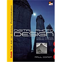 KODAK The Art of Digital Photography: Digital Photo Design: Digital Photo Design - How to Compose Winning Pictures (Kodak Art of Digital Photograp)
