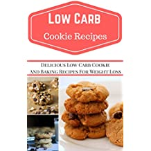 Low Carb Cookie Recipes: Delicious Low Carb Cookie Recipes For Weight Loss (Low Carb Cookbook) (English Edition)