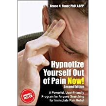 Hypnotize Yourself Out of Pain Now!: A Powerful, User-Friendly Program for Anyone Searching for Immediate Pain Relief