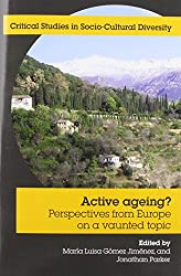Active Ageing? Perspectives from Europe on a Vaunted Topic (Critical Studies in Socio-cultural Diversity)