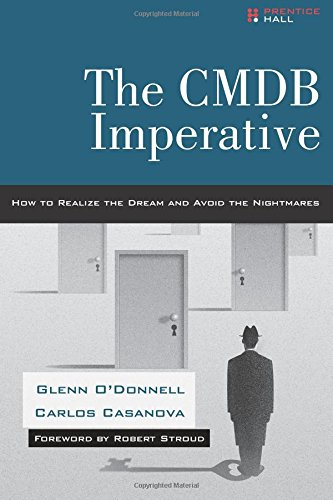 CMDB Imperative, The: How to Realize the Dream and Avoid the Nightmares: How to Realize the Dream and Avoid the Nightmares: How to Realize the Dream the Dream and Avoid the Nightmares, The