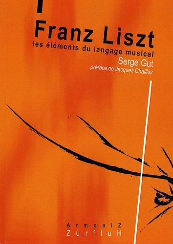 Franz Liszt - les éléments du langage musical par Serge Gut