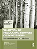 Valuation of Regulating Services of Ecosystems: Methodology and Applications (Routledge Explorations in Environmental Economics)