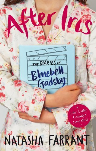 After Iris: The Diaries of Bluebell Gadsby (Diaries of Bluebell Gadsby 1) by Natasha Farrant (2013-07-04)