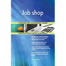 Job shop All-Inclusive Self-Assessment - More than 720 Success Criteria, Instant Visual Insights, Comprehensive Spreadsheet Dashboard, Auto-Prioritized for Quick Results