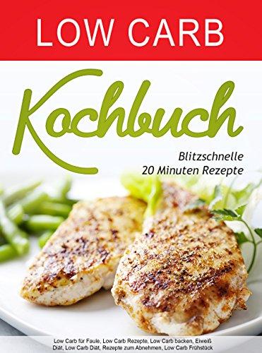 Low Carb Kochbuch Blitzschnelle 20 Minuten Rezepte Low Carb Fur