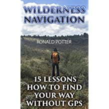Wilderness Navigation: 15 Lessons How To Find Your Way Without GPS (English Edition)