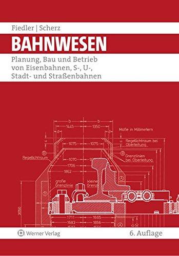 Preisvergleich Produktbild Bahnwesen: Planung, Bau und Betrieb von Eisenbahnen, S-, U-, Stadt- und Straßenbahnen