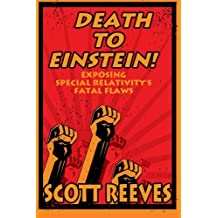 Death to Einstein!: Exposing Special Relativity's Fatal Flaws by Scott Reeves (2013-06-07)