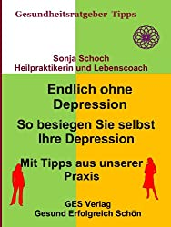 Endlich ohne Depression - So besiegen Sie selbst Ihre Depression - Mit Tipps aus der Praxis (Gesundheitsratgeber und Tipps 3)