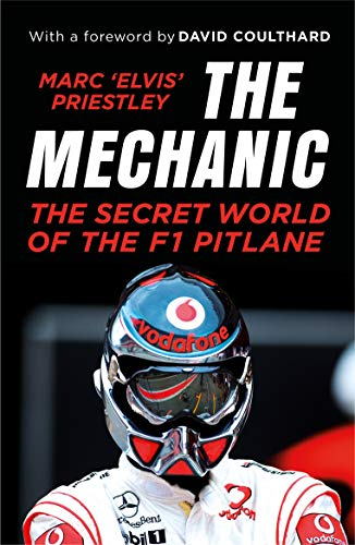 The Mechanic: The Secret World of the F1 Pitlane por Marc 'Elvis' Priestley