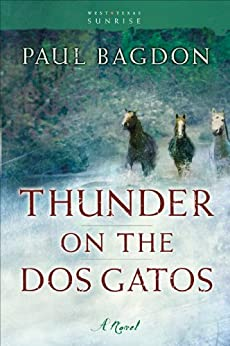 Thunder On The Dos Gatos (west Texas Sunrise Book #4): A Novel por Paul Bagdon epub