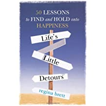 Life's Little Detours: 50 Lessons to Find and Hold onto Happiness by Regina Brett (2010-07-15)