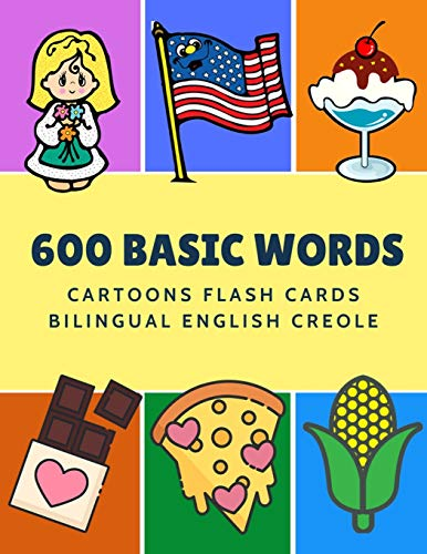 600 Basic Words Cartoons Flash Cards Bilingual English Creole: Easy learning baby first book with card games like ABC alphabet Numbers Animals to ... for toddlers kids to beginners adults. (Bible English Creole)