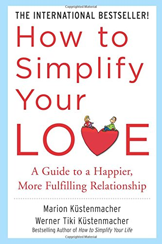 How to Simplify Your Love: A Guide to a Happier, More Fulfilling Relationship