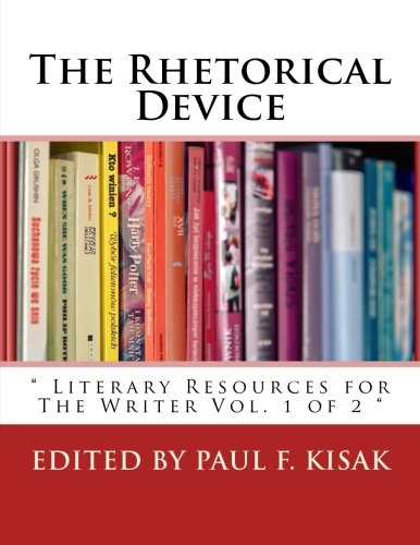 The Rhetorical Device: Literary Resources for The Writer Vol. 1 of 2